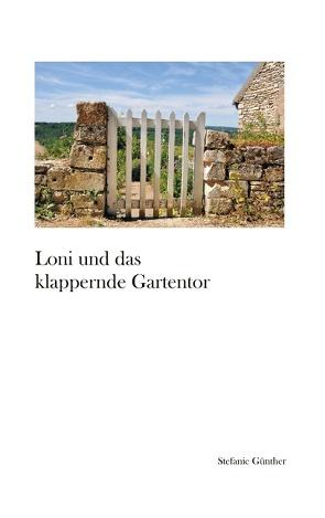 Loni und das klappernde Gartentor von Günther,  Stefanie
