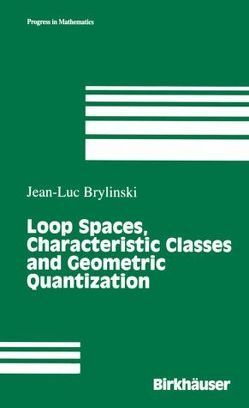 Loop Spaces, Characteristic Classes and Geometric Quantization von Brylinski,  Jean L