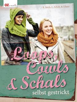 Loops, Cowls & Schals selbst gestrickt von Reith,  Elke, Schuh,  Claudia, Ulmer,  Babette