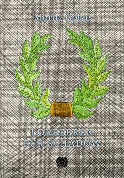 Lorbeeren für Schadow von Götze,  Moritz, Kaernbach,  Andreas, Volke,  Kristina