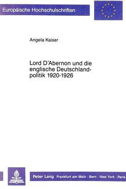 Lord D'Abernon und die englische Deutschlandpolitik 1920-1926 von Kaiser-Lahme,  Angela