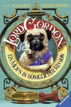 Lord Gordon. Ein Mops in königlicher Mission von Bruno,  Iacopo, Fischer-Hunold,  Alexandra