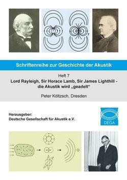 "Lord Rayleigh, Sir Horace Lamb, Sir James Lighthill – die Akustik wird ""geadelt"" von Deutsche Gesellschaft für Akustik e.V, Költzsch,  Peter"