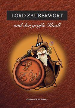Lord Zauberwort und der große Knall von Huberty,  Christa, Huberty,  Noah