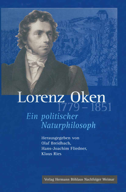 Lorenz Oken (1779–1851) von Breidbach,  Olaf, Fliedner,  Hans-Joachim, Ries,  Klaus
