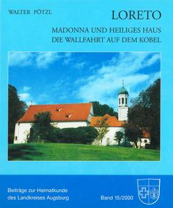 Loreto – Madonna und Heiliges Haus. Die Wallfahrt auf dem Kobel von Pötzl,  Walter