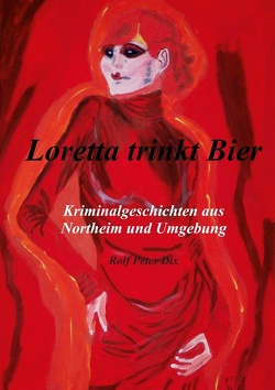 Loretta trinkt Bier von Dix,  Rolf Peter