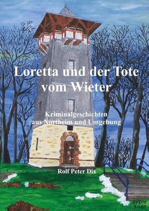 Loretta und der Tote vom Wieter von Dix,  Rolf Peter
