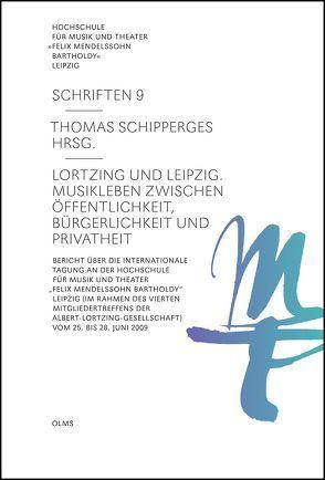 Lortzing und Leipzig. Musikleben zwischen Öffentlichkeit, Bürgerlichkeit und Privatheit von Schipperges,  Thomas