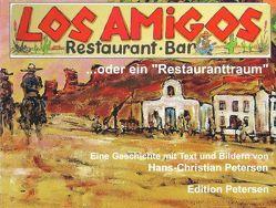 """Los Amigos… oder ein """"Restauranttraum"""" von Petersen,  Hans Ch, Schlote,  Gina"""