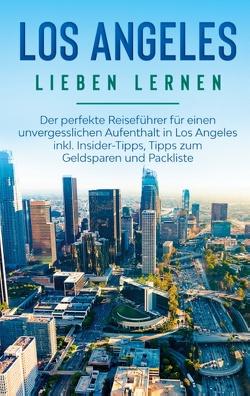 Los Angeles lieben lernen: Der perfekte Reiseführer für einen unvergesslichen Aufenthalt in Los Angeles inkl. Insider-Tipps, Tipps zum Geldsparen und Packliste von Berghaus,  Miriam