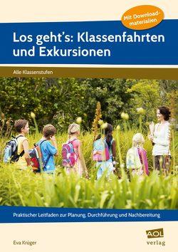 Los geht's: Klassenfahrten und Exkursionen von Krüger,  Eva Michaela