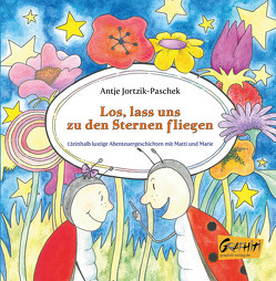 Los, lass uns zu den Sternen fliegen von Jortzik-Paschek,  Antje, Löschmann,  Torsten