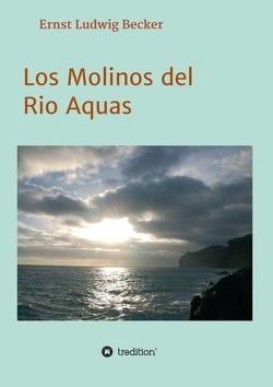 Los Molinos del Rio Aquas von Becker,  Ernst Ludwig