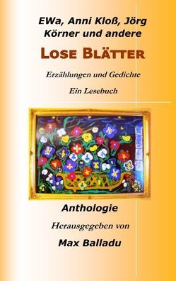 Lose Blätter von Balladu,  Max, Kloß,  Anni, Körner,  Jörg, Wal,  EWa