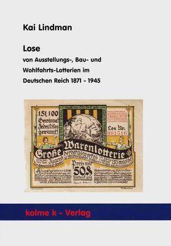Lose von Ausstellungs-, Bau- und Wohlfahrts-Lotterien im Deutschen Reich 1871 – 1945 von Lindman,  Kai