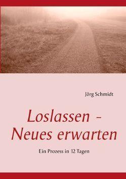 Loslassen – Neues erwarten von Schmidt,  Jörg