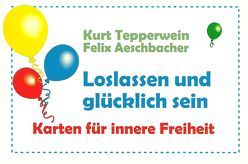 Loslassen und glücklich sein von Aeschbacher,  Felix, Tepperwein,  Kurt