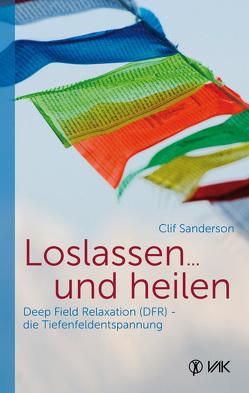 Loslassen … und heilen von Osterheld,  Monika, Sanderson,  Clif, Seidel,  Isolde