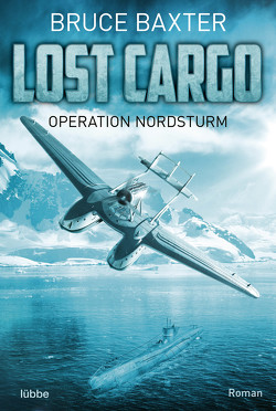 Lost Cargo – Operation Nordsturm von Baxter,  Bruce