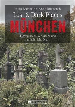 Lost & Dark Places München von Bachmann,  Laura, Dreesbach,  Anne