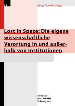 Lost in Space: Die eigene wissenschaftliche Verortung in und ausserhalb von Institutionen von Mohr,  Dunja M