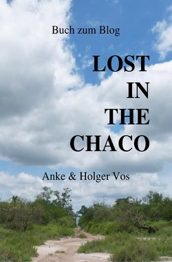 Lost in the Chaco von Vos,  Anke, Vos,  Holger
