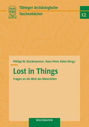 Lost in Things – Fragen an die Welt des Materiellen von Hahn,  Hans Peter, Stockhammer,  Philipp W.