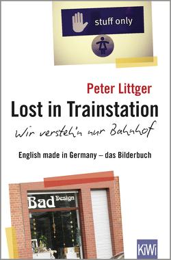 Lost in Trainstation – wir versteh'n nur Bahnhof von Littger,  Peter
