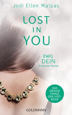 Lost in You. Ewig dein von Fischer,  Andrea, Malpas,  Jodi Ellen