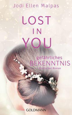 Lost in you. Gefährliches Bekenntnis von Fischer,  Andrea, Malpas,  Jodi Ellen