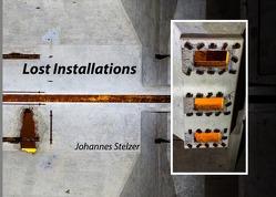 Lost Installations von Stelzer,  Johannes