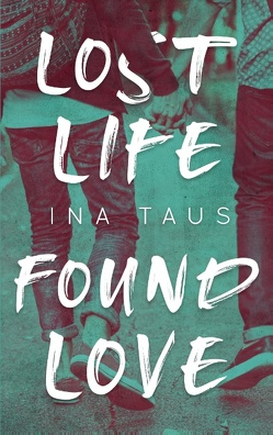 Lost Life Found Love von Taus,  Ina