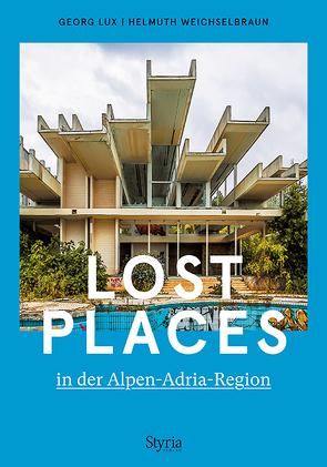 Lost Places in der Alpen-Adria-Region von Lux,  Georg, Weichselbraun,  Helmuth