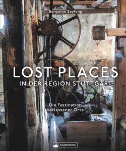 Lost Places in der Region Stuttgart von Seyfang,  Benjamin