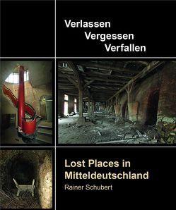 Lost Places in Mitteldeutschland von Schubert,  Rainer