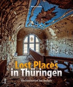 Lost Places in Thüringen von Schmidt,  Markus
