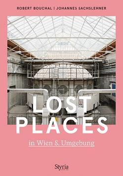 Lost Places in Wien & Umgebung von Bouchal,  Robert, Sachslehner,  Johannes