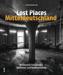 Lost Places Mitteldeutschland von Sünderwald,  Christian