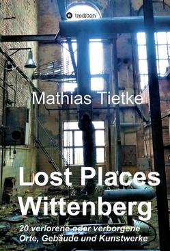 Lost Places – Wittenberg von Tietke,  Mathias