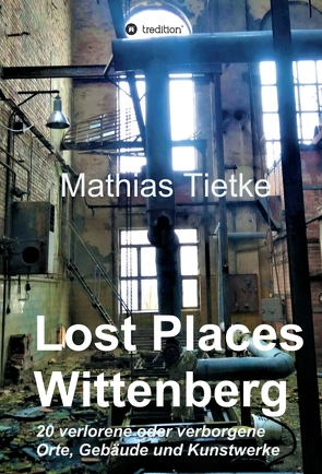Lost Places – Wittenberg von Tietke,  Mathias