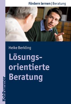 Lösungsorientierte Beratung von Berkling,  Heike, Ellinger,  Stephan