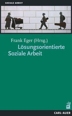 Lösungsorientierte Soziale Arbeit von Eger,  Frank