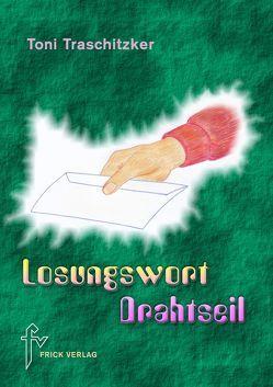 Losungswort Drahtseil von Traschitzker,  Toni