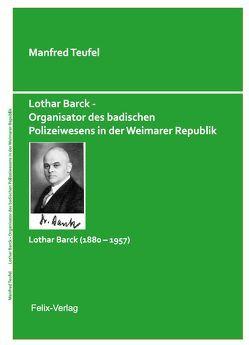 Lothar Barck – Organisator des badischen Polizeiwesens in der Weimarer Republik von Teufel,  Manfred