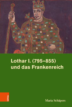 Lothar I. (795–855) und das Frankenreich von Rohrschneider,  Michael, Schäpers,  Maria