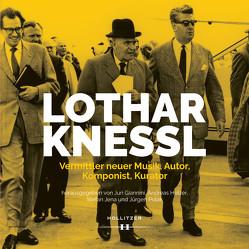 Lothar Knessl: Vermittler neuer Musik, Autor, Komponist, Kurator von Giannini,  Juri, Holzer,  Andreas, Jena,  Stefan, Polak,  Jürgen