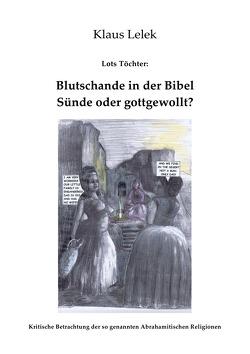Lots Töchter: Blutschande in der Bibel – gottgewollt? von Lelek,  Klaus