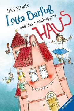 Lotta Barfuß und das meschuggene Haus von Garanin,  Melanie, Steiner,  Jens