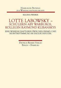 Lotte Labowsky (1905-1991) – Schülerin Aby Warburgs, Kollegin Raymond Klibanskys von Weber,  Regina